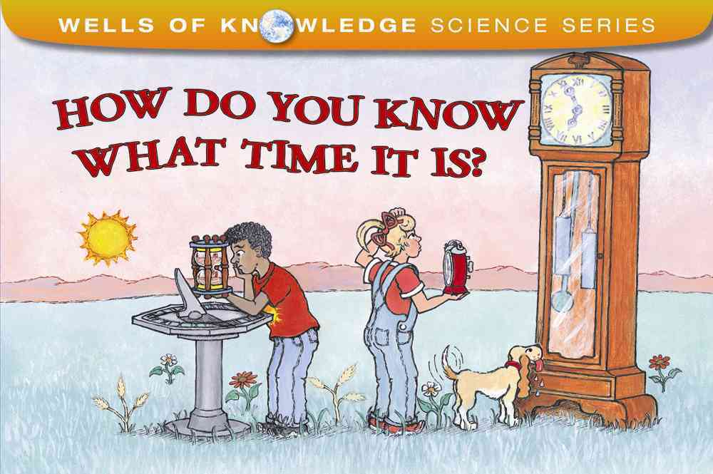 How Do You Know What Time It Is? By Wells, Robert E.