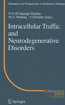 Intracellular Traffic and Neurodegenerative Disorders By St. george-hyslop, Peter H. (EDT)/ Mobley, William C. (EDT)/ Christen, Yves (EDT)